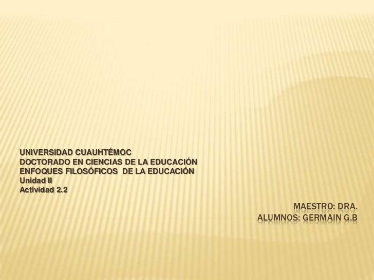 Maestro: Dra. alumnos: Germain G.B <br />UNIVERSIDAD CUAUHTÉMOC <br />DOCTORADO EN CIENCIAS DE LA EDUCACIÓN <br />ENFOQUES...