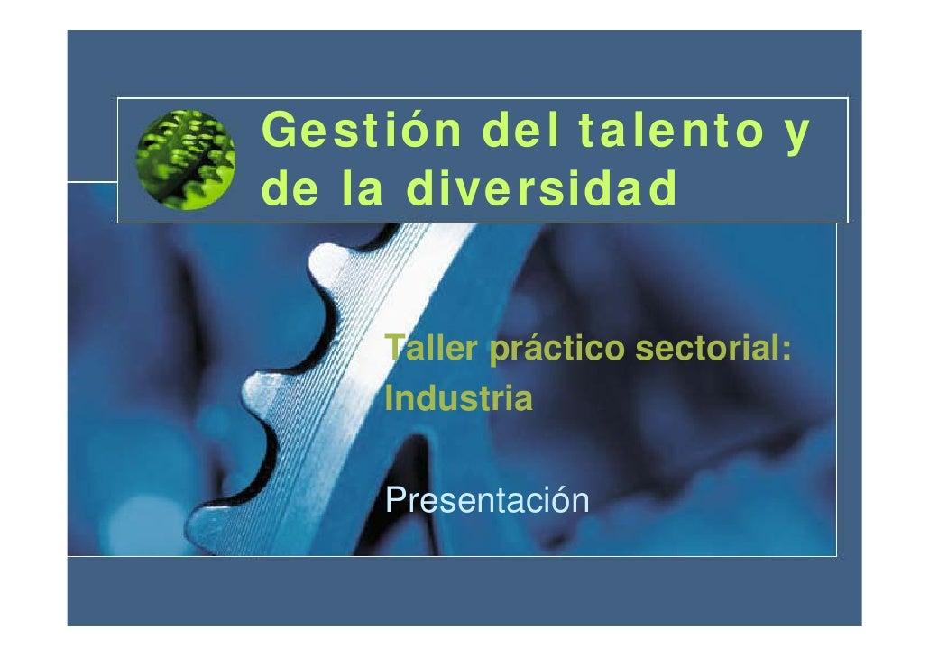 Gestión del talento y de la diversidad       Taller práctico sectorial:     Industria      Presentación
