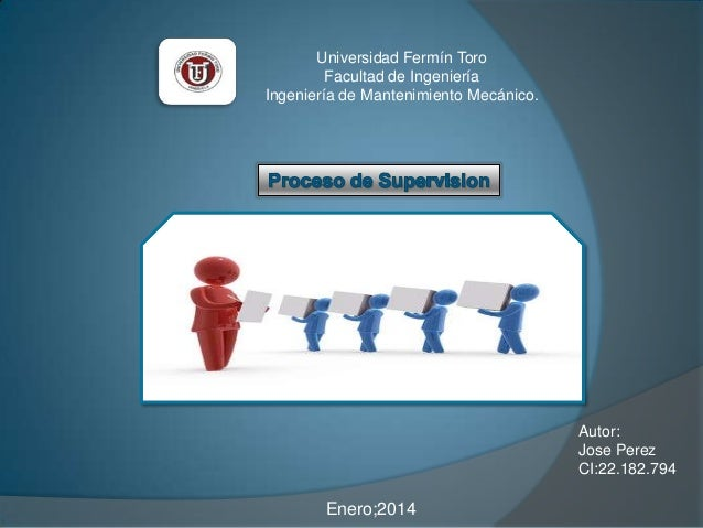 Universidad Fermín Toro Facultad de Ingeniería Ingeniería de Mantenimiento Mecánico.  Autor: Jose Perez CI:22.182.794  Ene...