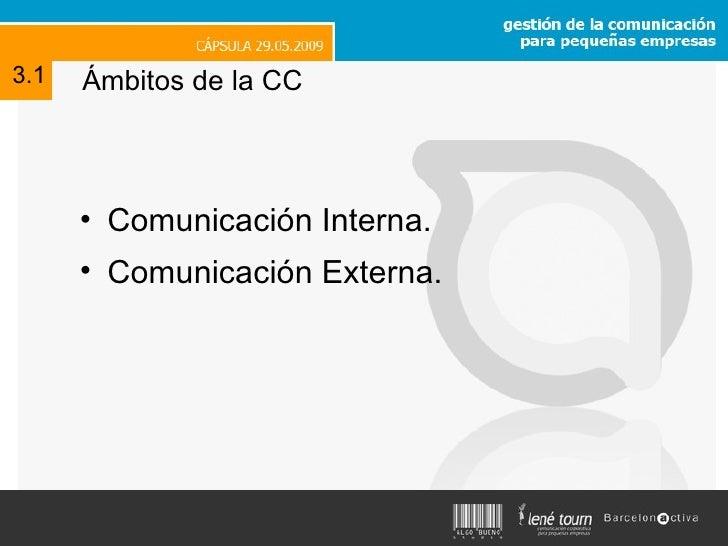 Ámbitos de la CC <ul><li>Comunicación Interna. </li></ul><ul><li>Comunicación Externa. </li></ul>3.1