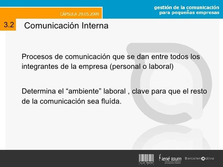 Comunicación Interna <ul><li>Procesos de comunicación que se dan entre todos los integrantes de la empresa (personal o lab...