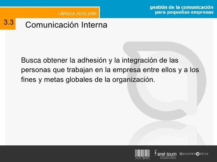 Comunicación Interna <ul><li>Busca obtener la  adhesión y la integración de las  personas que trabajan en la empresa entre...
