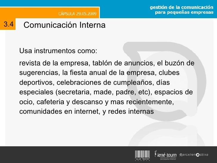 Comunicación Interna <ul><li>Usa instrumentos como: </li></ul><ul><li>revista de  la empresa, tablón de anuncios, el buzón...