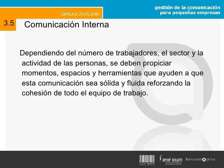 Comunicación Interna <ul><li>Dependiendo del número de trabajadores, el sector y la actividad de las personas, se deben pr...