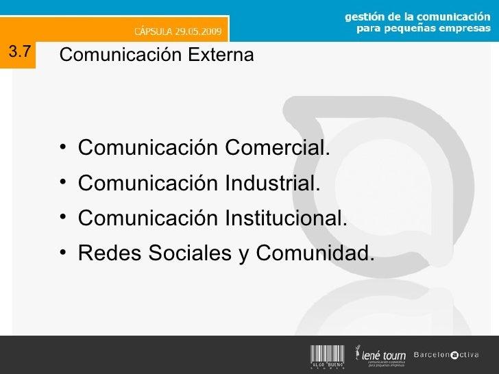 Comunicación Externa <ul><li>Comunicación Comercial. </li></ul><ul><li>Comunicación Industrial. </li></ul><ul><li>Comunica...