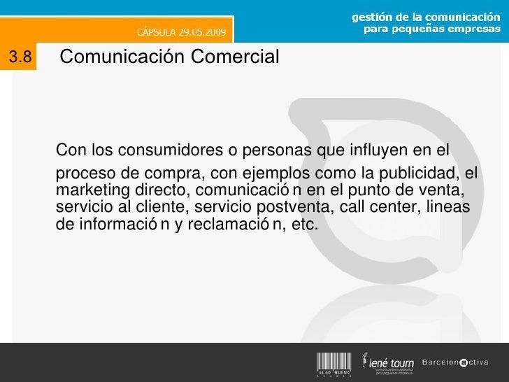 <ul><li>Con los consumidores o personas que influyen en el </li></ul><ul><li>proceso de compra, con ejemplos como la publi...