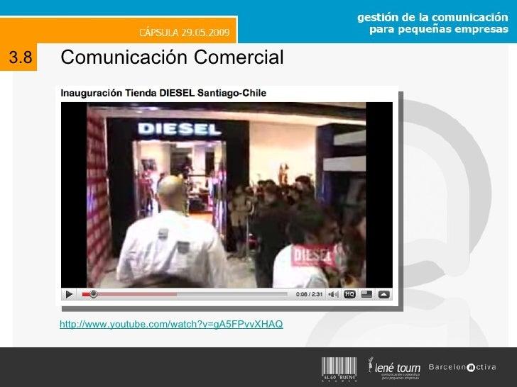 Comunicación Comercial 3.8 http://www.youtube.com/watch?v=gA5FPvvXHAQ