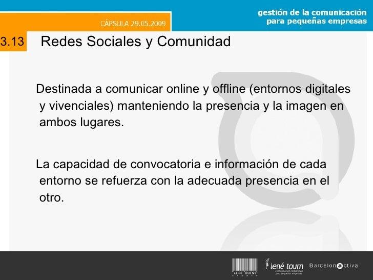 Redes Sociales y Comunidad <ul><li>Destinada a comunicar online y offline (entornos digitales y vivenciales) manteniendo l...