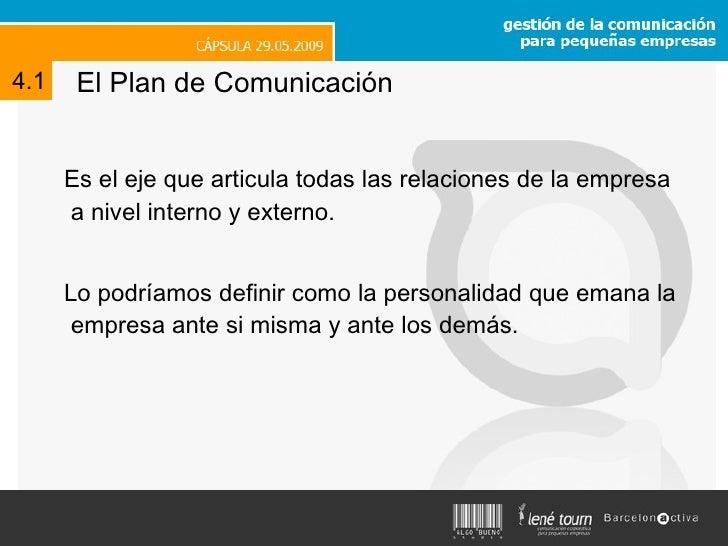 El Plan de Comunicación <ul><li>Es el eje que articula todas las relaciones de la empresa a nivel interno y externo. </li>...