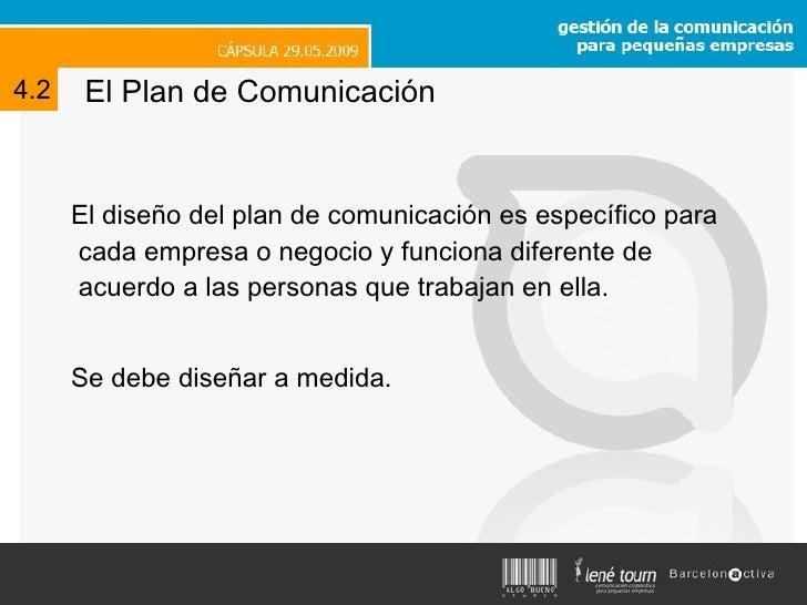 El Plan de Comunicación <ul><li>El diseño del plan de comunicación es específico para cada empresa o negocio y funciona di...