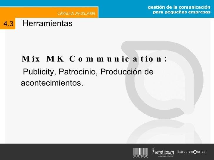 Herramientas <ul><li>Mix MK Communication:  </li></ul><ul><li>Publicity, Patrocinio, Producción de acontecimientos. </li><...