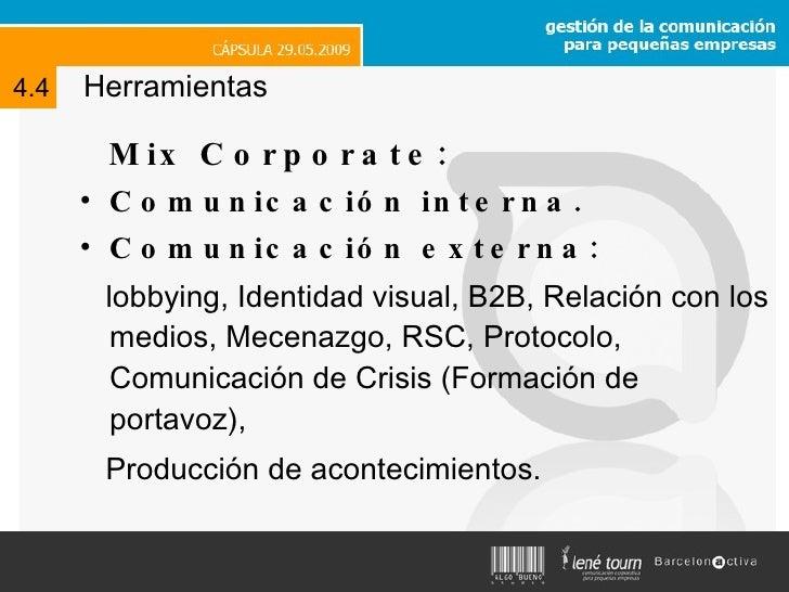Herramientas <ul><li>Mix Corporate:  </li></ul><ul><li>Comunicación interna. </li></ul><ul><li>Comunicación externa: </li>...