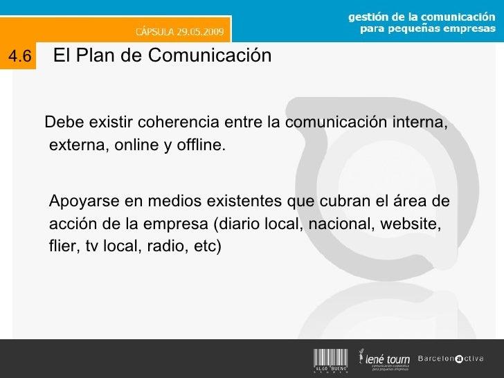 El Plan de Comunicación <ul><li>Debe existir coherencia entre la comunicación interna, externa, online y offline. </li></u...