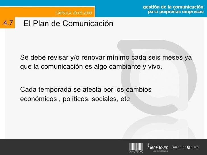 El Plan de Comunicación <ul><li>Se debe revisar y/o renovar mínimo cada seis meses ya que la comunicación es algo cambiant...