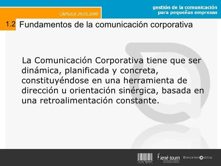 Fundamentos de la comunicación corporativa <ul><li>La Comunicación Corporativa tiene que ser dinámica, planificada y concr...