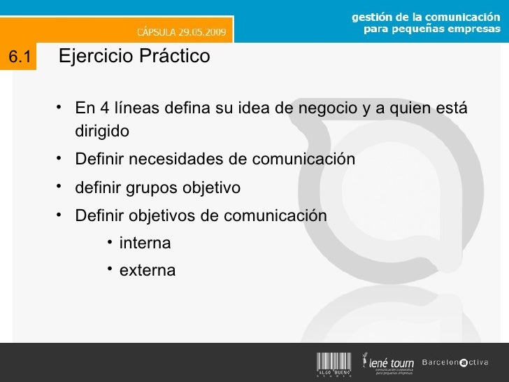 Ejercicio Práctico <ul><li>En 4 líneas defina su idea de negocio y a quien está dirigido </li></ul><ul><li>Definir necesid...