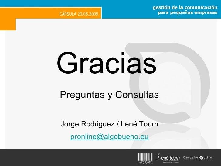 Gracias <ul><li>Preguntas y Consultas </li></ul><ul><li>Jorge Rodriguez / Lené Tourn </li></ul><ul><li>[email_address] </l...
