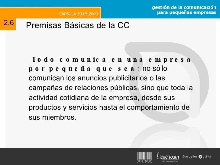 Premisas Básicas de la CC <ul><li>Todo comunica en una empresa por pequeña que sea:   no sólo comunican los  anuncios publ...