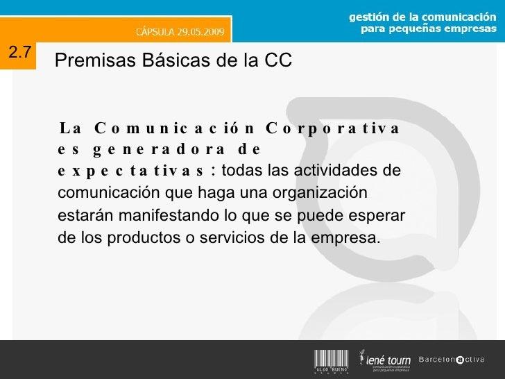 Premisas Básicas de la CC <ul><li>La Comunicación Corporativa es generadora de expectativas:  todas las actividades  de co...