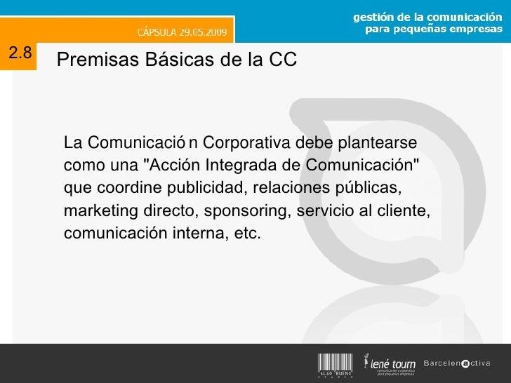 Premisas Básicas de la CC <ul><li>La Comunicación Corporativa debe plantearse como una  &quot;Acción Integrada de Comunica...