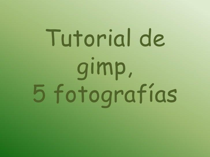 Tutorial de        gimp, <br />5 fotografías<br />