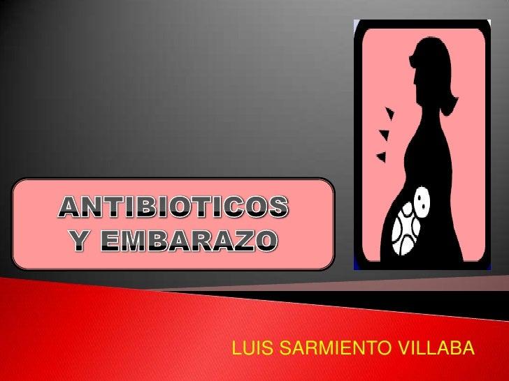 ANTIBIOTICOS Y EMBARAZO <br />  LUIS SARMIENTO VILLABA<br />