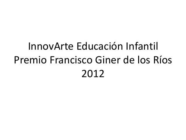 InnovArte Educación InfantilPremio Francisco Giner de los Ríos              2012