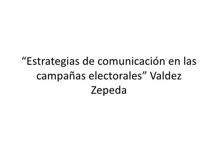 """""""Estrategias de comunicación en las campañas electorales"""" Valdez Zepeda<br />"""