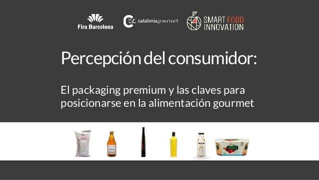 Percepcióndelconsumidor: El packaging premium y las claves para posicionarse en la alimentación gourmet