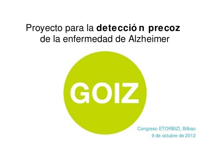 Proyecto para la detecció n precoz   de la enfermedad de Alzheimer                        Congreso ETORBIZI, Bilbao       ...