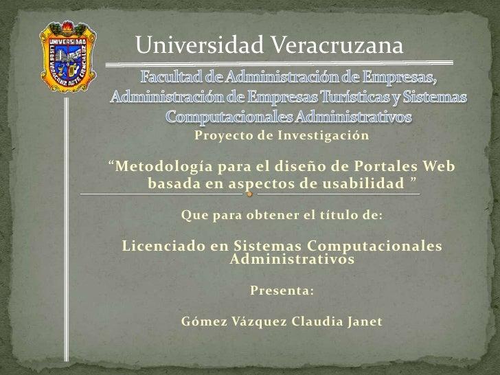 """Universidad Veracruzana             Proyecto de Investigación  """"Metodología para el diseño de Portales Web     basada en a..."""