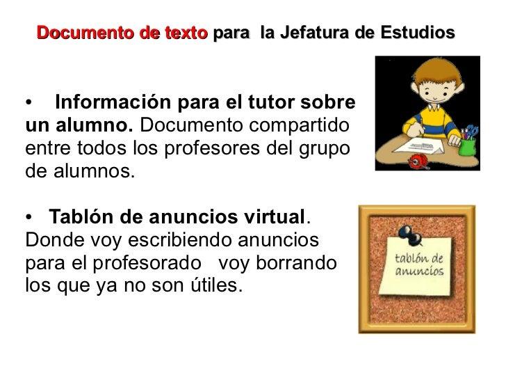 Documento de texto para la Jefatura de Estudios●  Información para el tutor sobreun alumno. Documento compartidoentre todo...