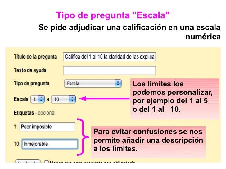 """Tipo de pregunta """"Escala""""Se pide adjudicar una calificación en una escala                                       numérica  ..."""