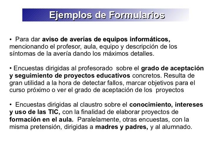 Ejemplos de Formularios● Para dar aviso de averías de equipos informáticos,mencionando el profesor, aula, equipo y descrip...