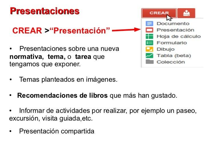 """Presentaciones    CREAR >""""Presentación""""●  Presentaciones sobre una nuevanormativa, tema, o tarea quetengamos que exponer.●..."""