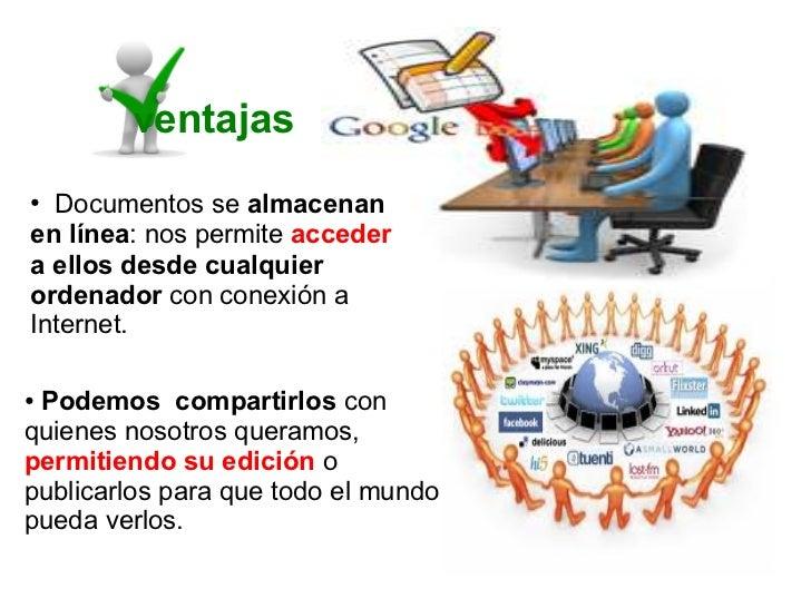 ventajas● Documentos se almacenanen línea: nos permite accedera ellos desde cualquierordenador con conexión aInternet.●Pod...