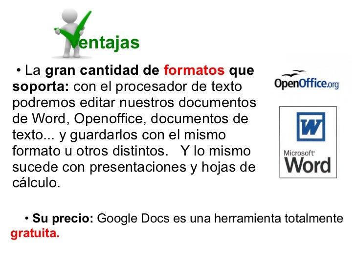 ventajas • La gran cantidad de formatos quesoporta: con el procesador de textopodremos editar nuestros documentosde Word, ...