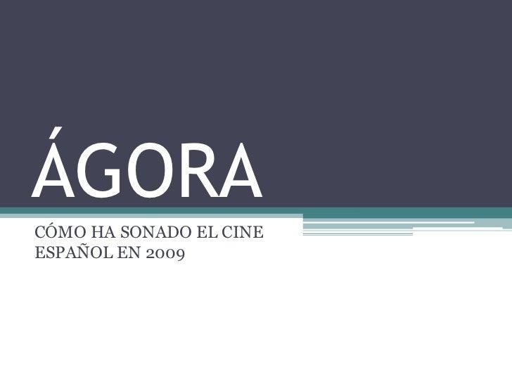 ÁGORACÓMO HA SONADO EL CINEESPAÑOL EN 2009