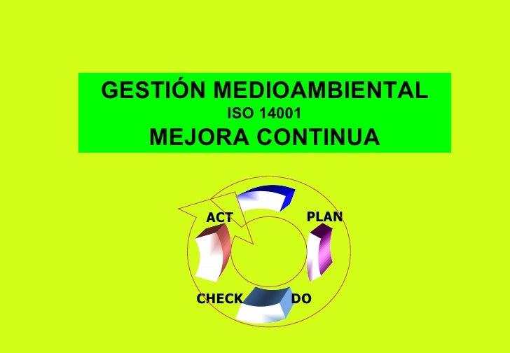 GESTIÓN MEDIOAMBIENTAL ISO 14001 MEJORA CONTINUA PLAN CHECK ACT DO