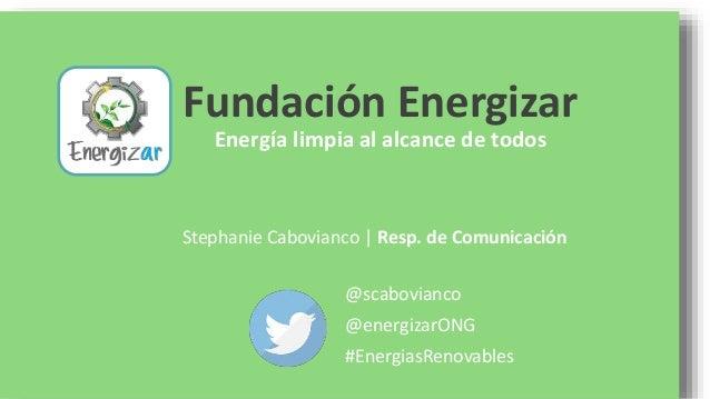 Fundación Energizar Energía limpia al alcance de todos @scabovianco @energizarONG #EnergiasRenovables Stephanie Cabovianco...