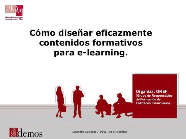 Cómo diseñar eficazmentecontenidos formativospara e-learning.Leandro Codarin / Dpto. de e-learningOrganiza: GREF(Grupo de ...