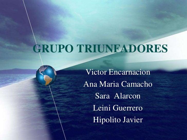 GRUPO TRIUNFADORES       Victor Encarnacion       Ana Maria Camacho         Sara Alarcon         Leini Guerrero         Hi...