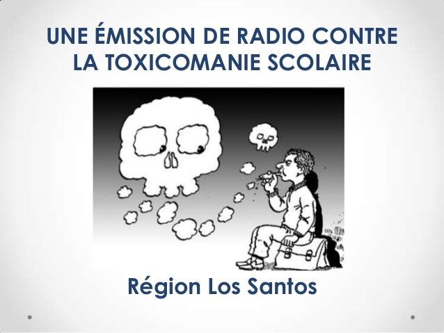 UNE ÉMISSION DE RADIO CONTRELA TOXICOMANIE SCOLAIRERRégion Los Santos