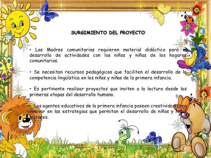 SURGIMIENTO DEL PROYECTO<br /><ul><li>   Las Madres comunitarias requieren material didáctico para el desarrollo de activi...