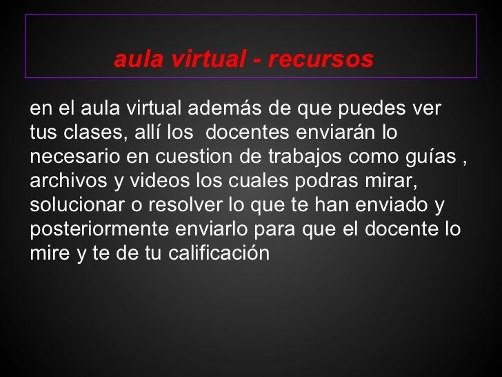 aula virtual - recursosen el aula virtual además de que puedes vertus clases, allí los docentes enviarán lonecesario en cu...