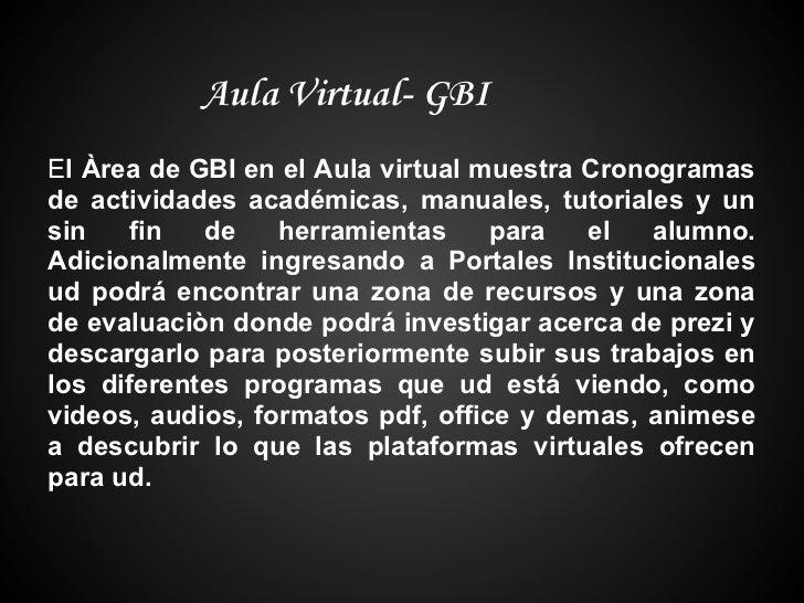 Aula Virtual- GBIEl Àrea de GBI en el Aula virtual muestra Cronogramasde actividades académicas, manuales, tutoriales y un...