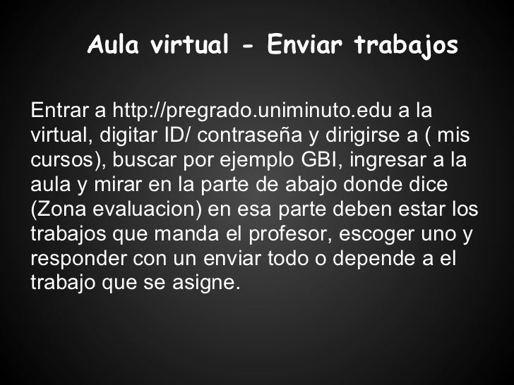 Aula virtual - Enviar trabajosEntrar a http://pregrado.uniminuto.edu a lavirtual, digitar ID/ contraseña y dirigirse a ( m...