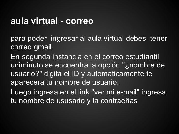 aula virtual - correopara poder ingresar al aula virtual debes tenercorreo gmail.En segunda instancia en el correo estudia...