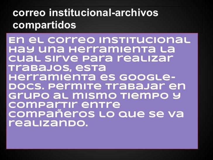 correo institucional-archivoscompartidosEn el correo institucionalhay una herramienta lacual sirve para realizartrabajos, ...