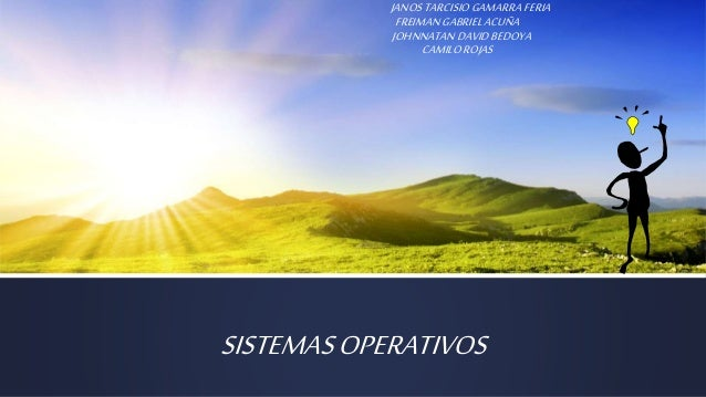 JANOS TARCISIO GAMARRA FERIA  FREIMAN GABRIEL ACUÑA  JOHNNATAN DAVID BEDOYA  CAMILO ROJAS  SISTEMAS OPERATIVOS